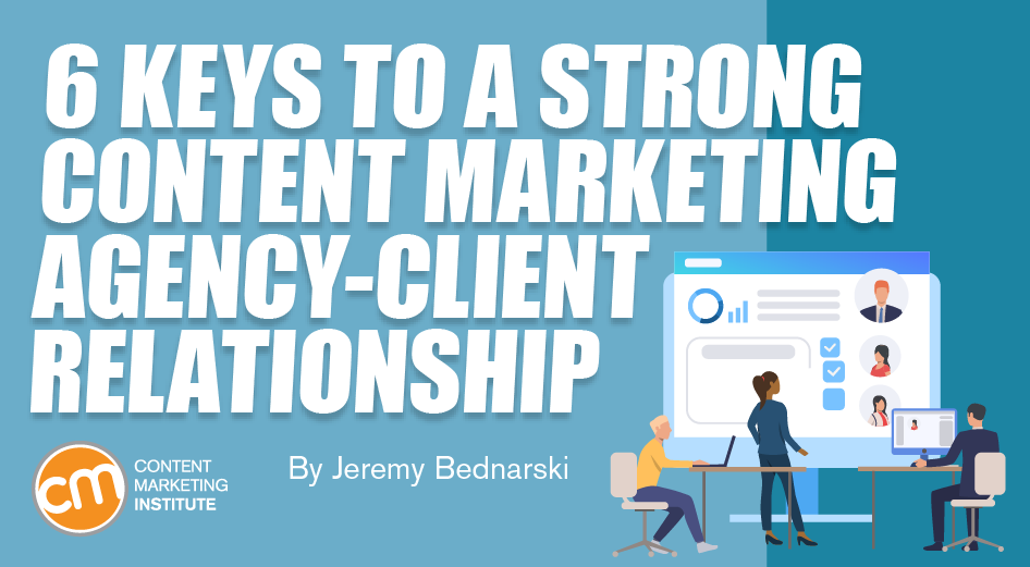 6 Keys to a Strong Content Marketing Agency-Client Relationship