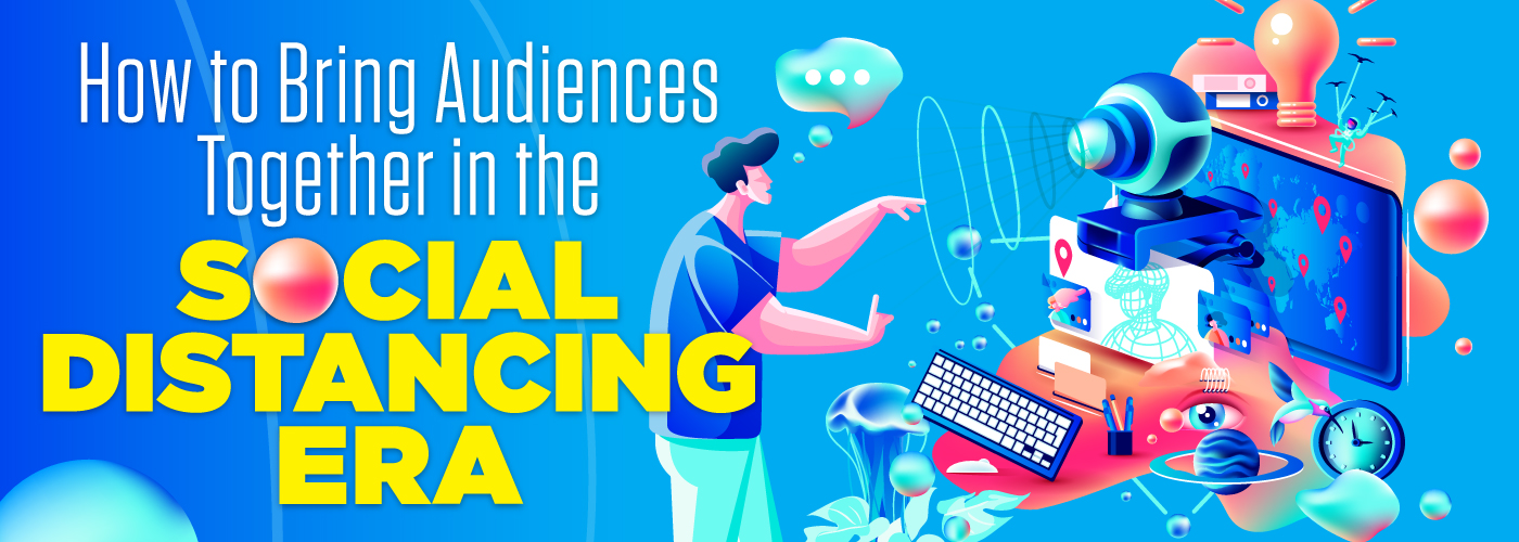 Bringing audiences together while social distancing