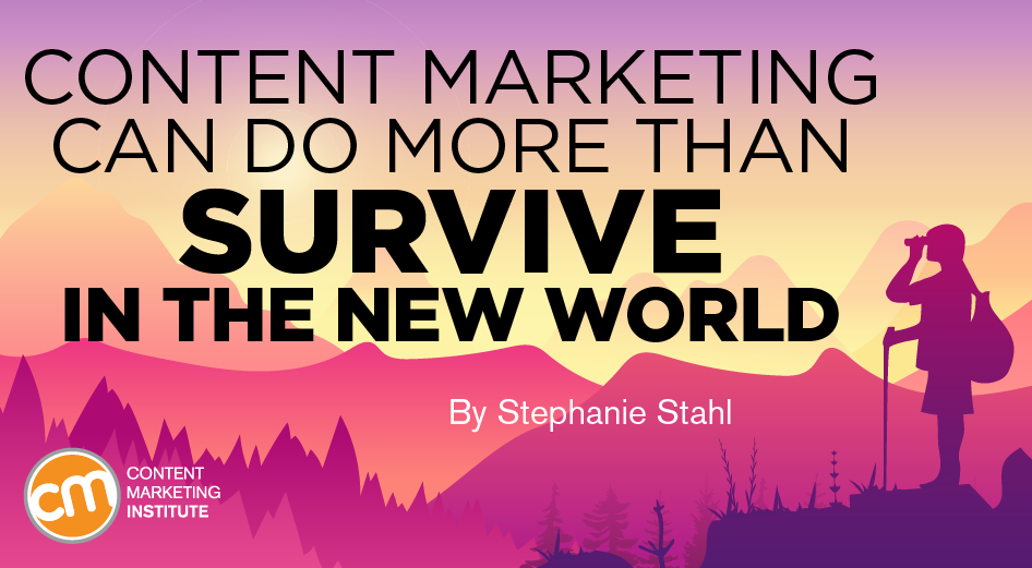 Content Marketing Can Do More Than Survive in the New World