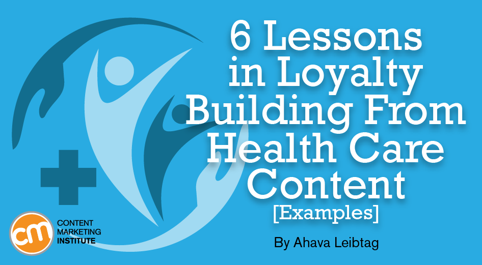 6 Lessons in Loyalty Building From Health Care Content [Examples]