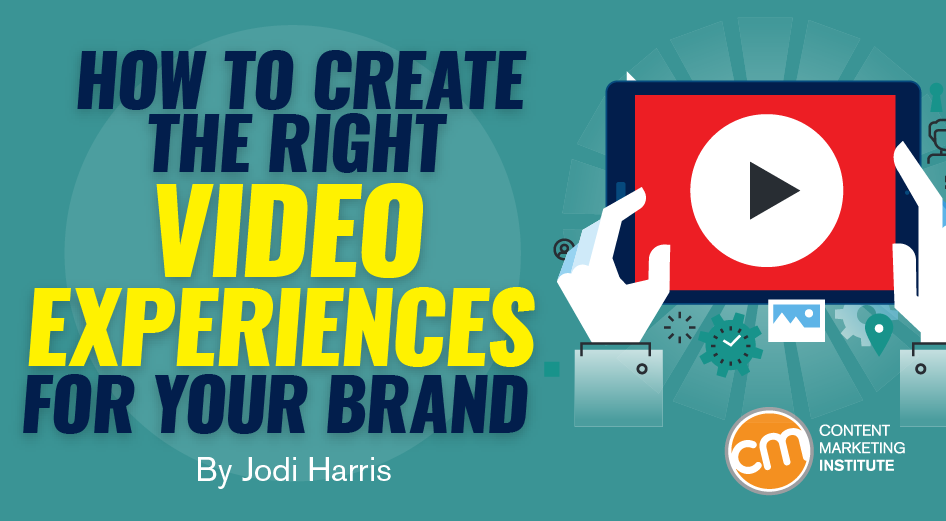 How to Create the Right Video Experiences for Your Brand