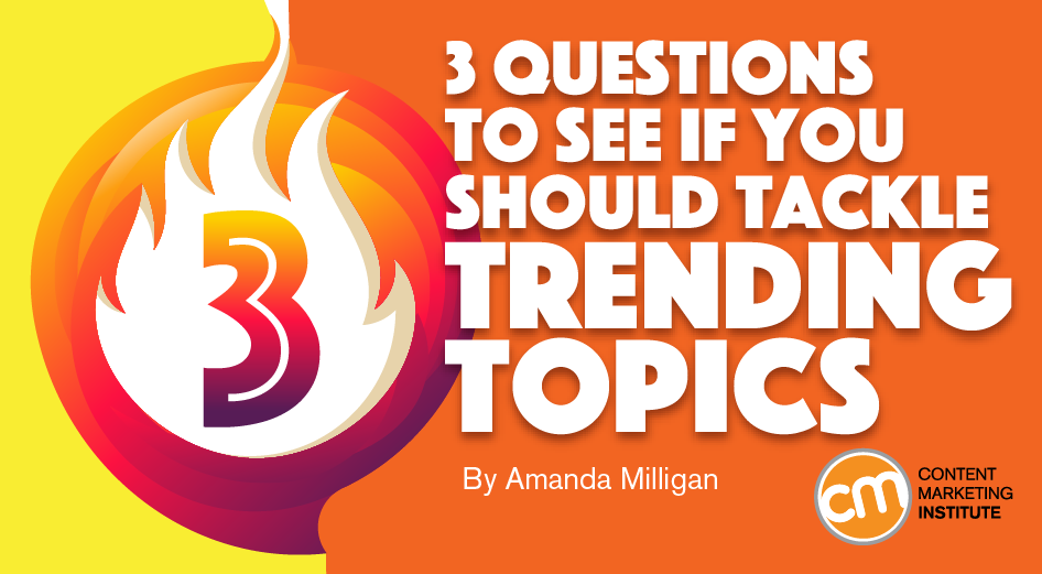 3 Questions to See If You Should Tackle Trending Topics