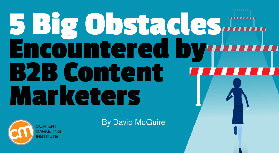 5 Big Obstacles Encountered by B2B Content Marketers