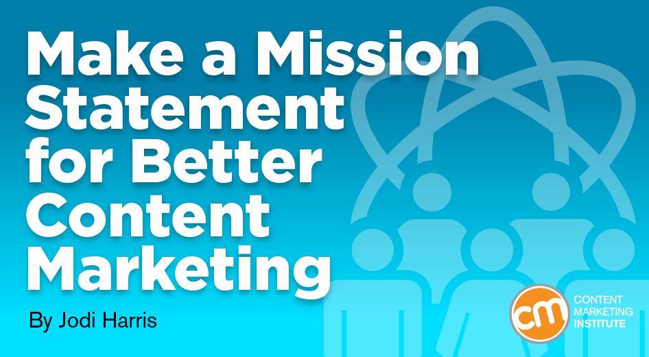 Make a Mission Statement for Better Content Marketing