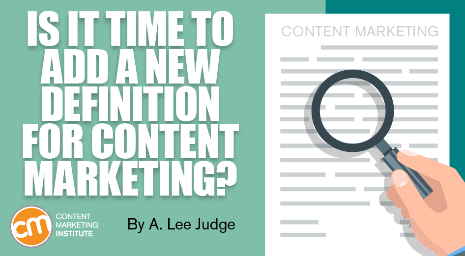 Is It Time to Add a New Definition for Content Marketing?