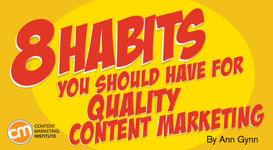 8 Habits You Should Have for Quality Content Marketing