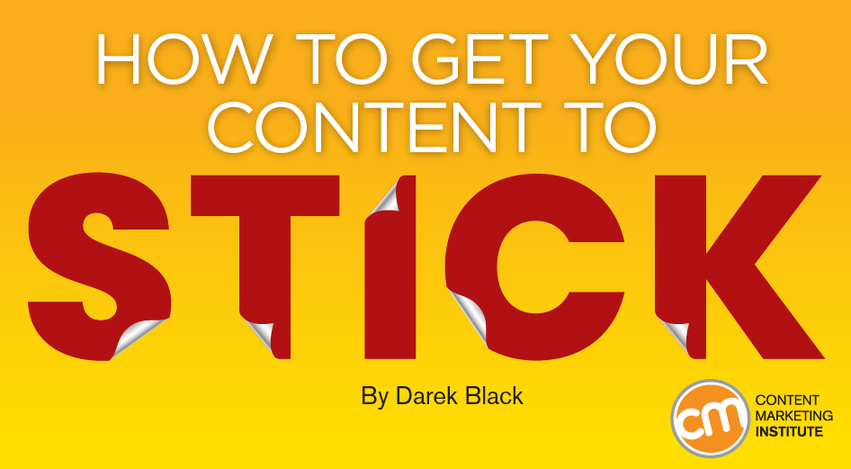 How to Get Your Content to Stick