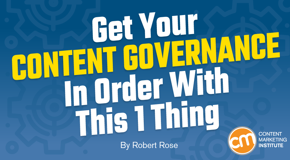Get Your Content Governance in Order With This 1 Thing