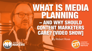 What Is Media Planning – and Why Should Content Marketers Care? [Video Show]
