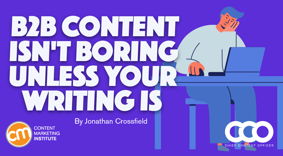 B2B Content Isn't Boring Unless Your Writing Is