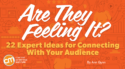 Are They Feeling It? 22 Expert Ideas for Connecting With Your Audience