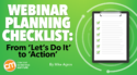 Webinar Planning Checklist: From 'Let's Do It' to 'Action'